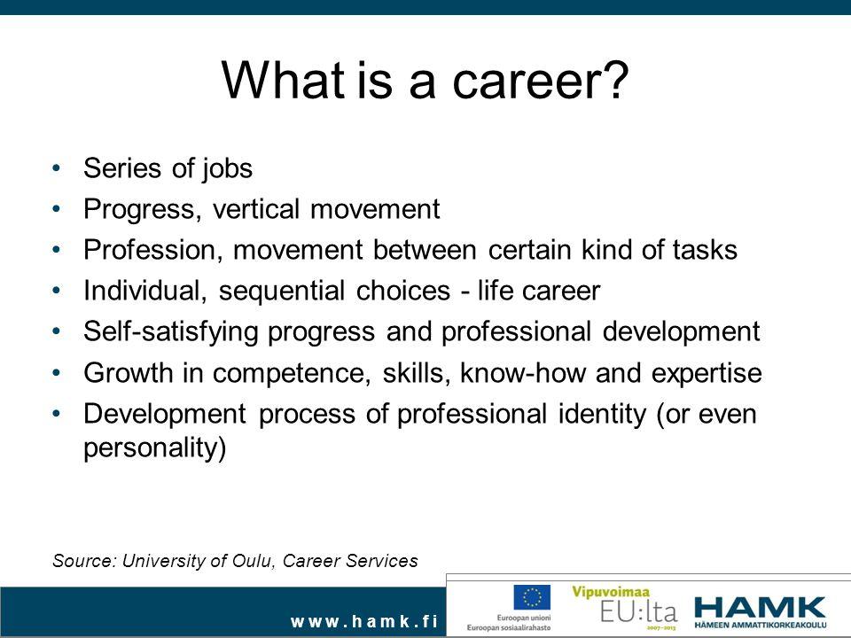 w w w. h a m k. f i What is a career.