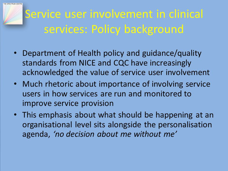 Aims of our research To investigate how clinical mental health services currently evaluate service user involvement in design, development and delivery To develop an adapted framework and resources to assist services to measure impact of such involvement, as well as looking at values etc.