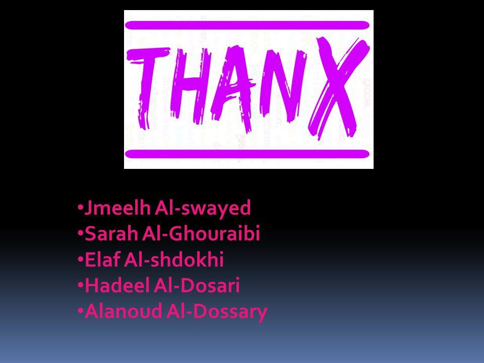 Jmeelh Al-swayed Sarah Al-Ghouraibi Elaf Al-shdokhi Hadeel Al-Dosari Alanoud Al-Dossary