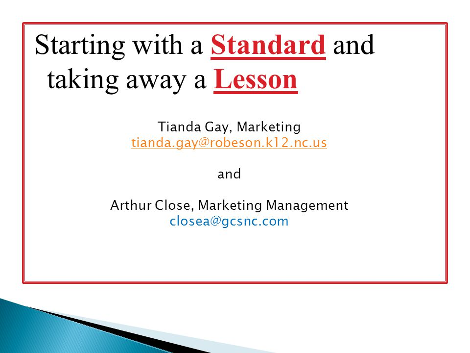 Starting with a Standard and taking away a Lesson Tianda Gay, Marketing tianda.gay@robeson.k12.nc.us and Arthur Close, Marketing Management closea@gcsnc.com