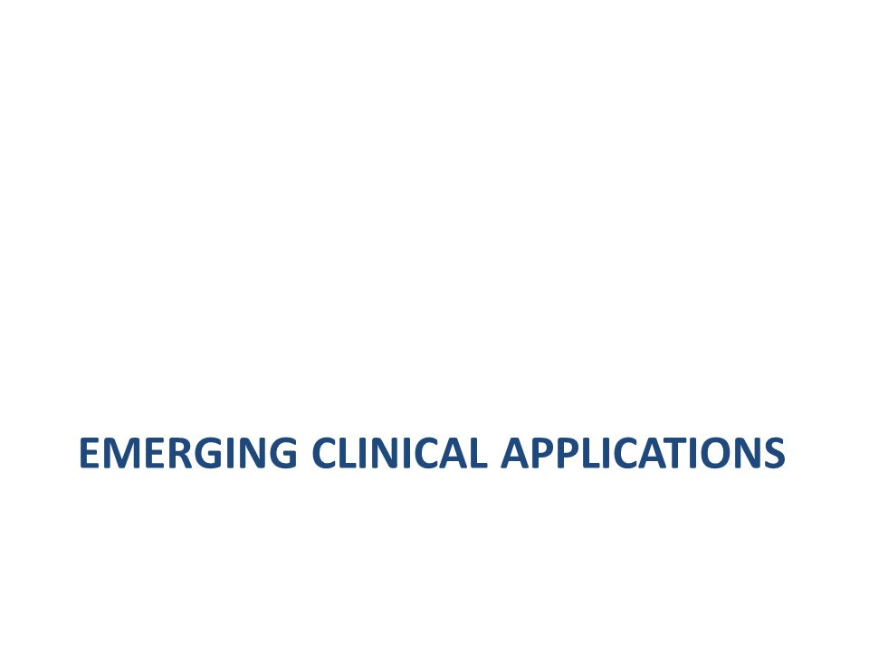 EMERGING CLINICAL APPLICATIONS