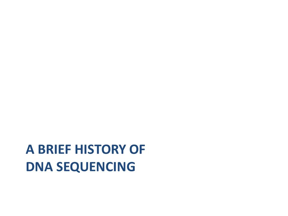A BRIEF HISTORY OF DNA SEQUENCING
