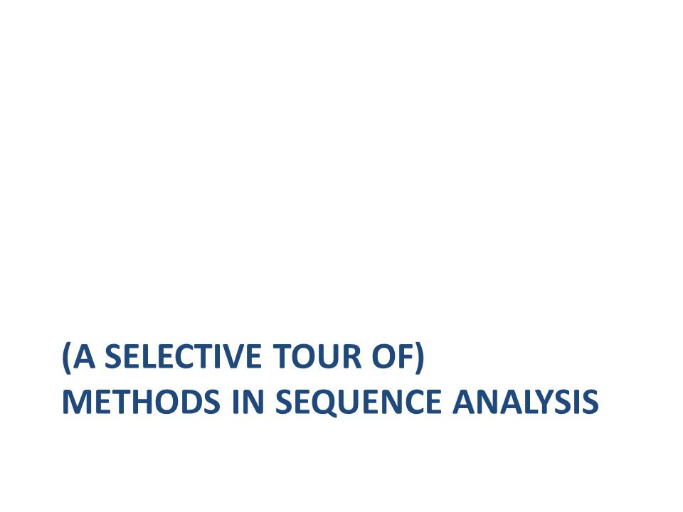 (A SELECTIVE TOUR OF) METHODS IN SEQUENCE ANALYSIS