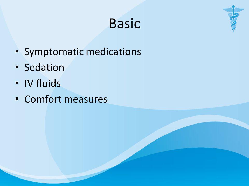 Basic Symptomatic medications Sedation IV fluids Comfort measures