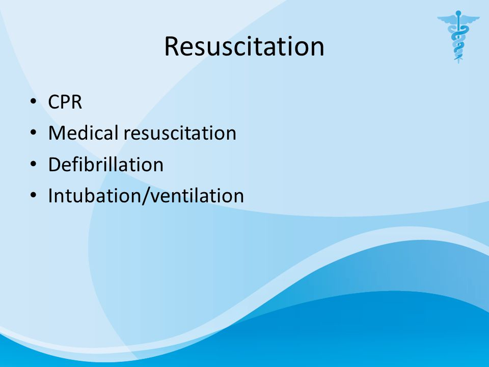 Resuscitation CPR Medical resuscitation Defibrillation Intubation/ventilation