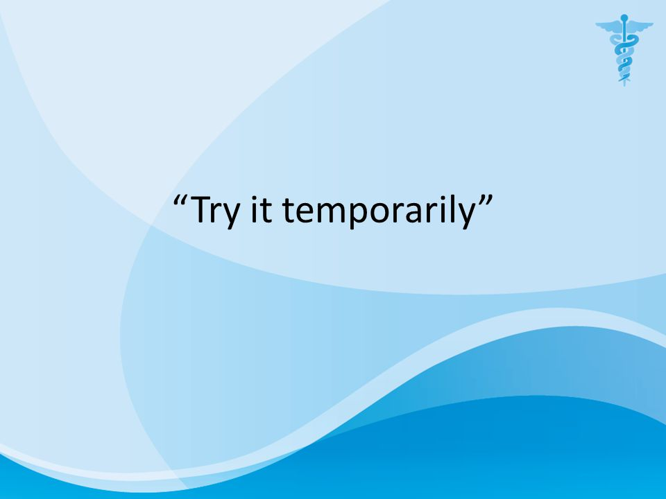 """Try it temporarily"""