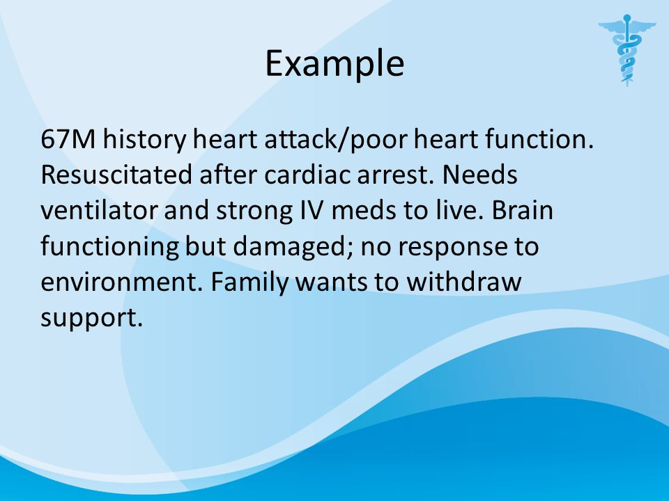 Example 67M history heart attack/poor heart function.
