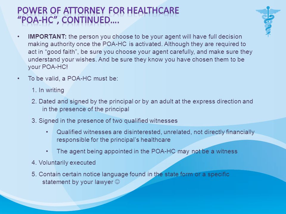 IMPORTANT: the person you choose to be your agent will have full decision making authority once the POA-HC is activated.