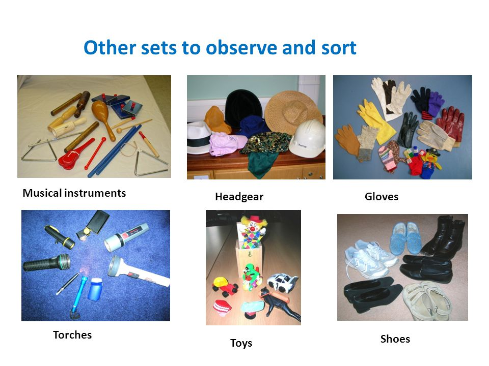 Other sets to observe and sort Musical instruments HeadgearGloves Torches Toys Shoes