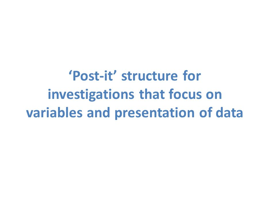 'Post-it' structure for investigations that focus on variables and presentation of data
