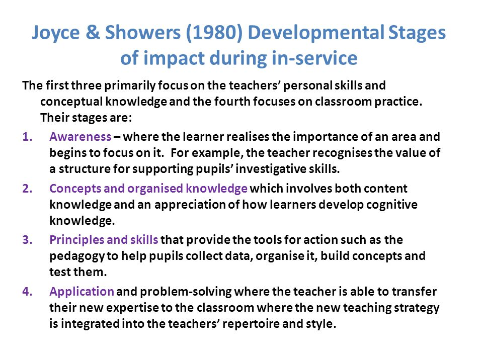Joyce & Showers (1980) Developmental Stages of impact during in-service The first three primarily focus on the teachers' personal skills and conceptua