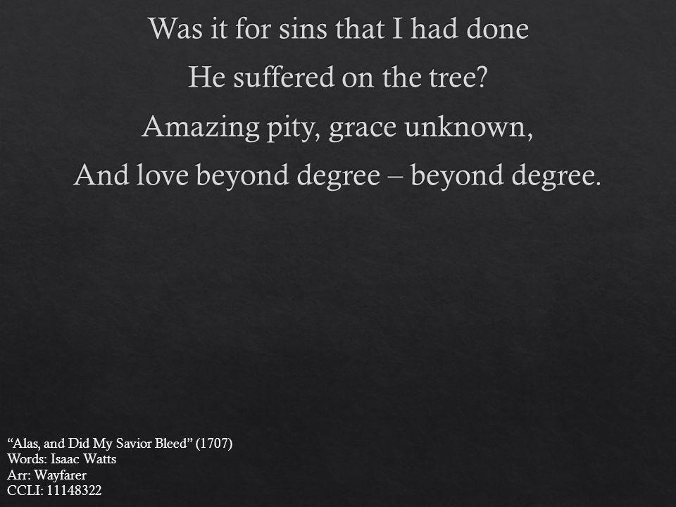 Alas, and Did My Savior Bleed (1707) Words: Isaac Watts Arr: Wayfarer CCLI: 11148322