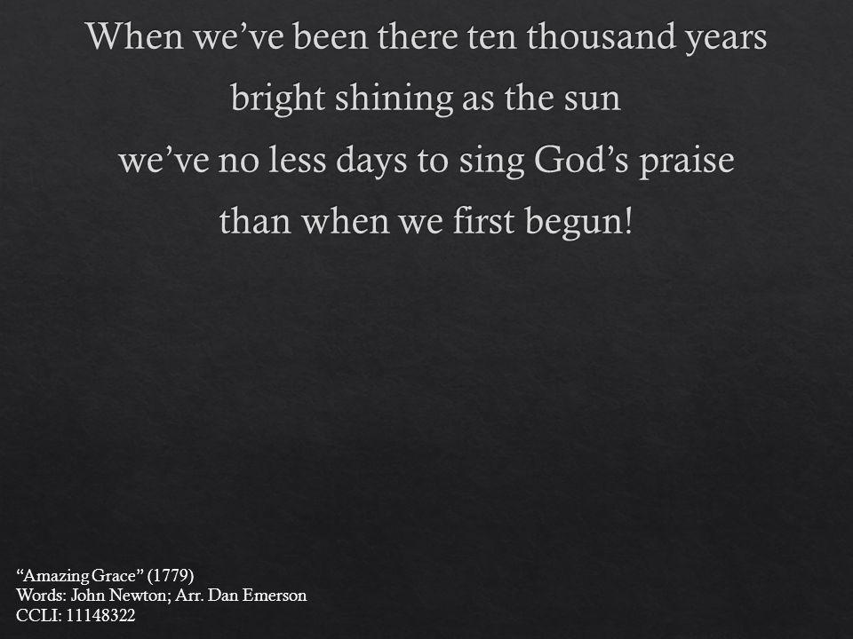 Amazing Grace (1779) Words: John Newton; Arr. Dan Emerson CCLI: 11148322
