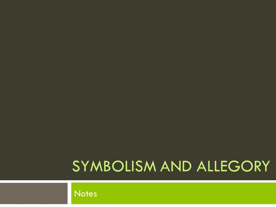 SYMBOLISM AND ALLEGORY Notes