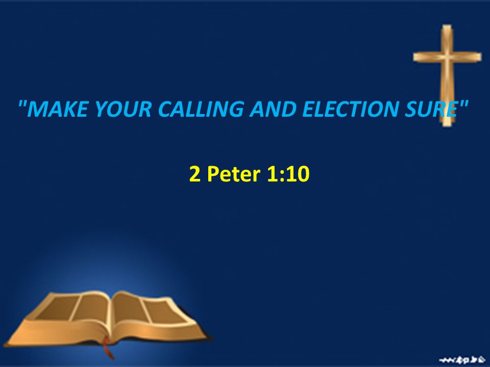 2 Peter 1:10 (NIV) 10 Therefore, my brothers and sisters, make every effort to confirm your calling and election.