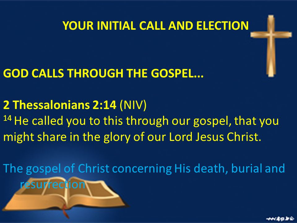 YOUR INITIAL CALL AND ELECTION GOD CALLS THROUGH THE GOSPEL...