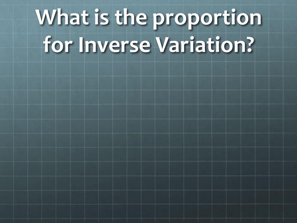What is the proportion for Inverse Variation?
