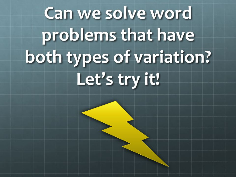 Can we solve word problems that have both types of variation? Let's try it!