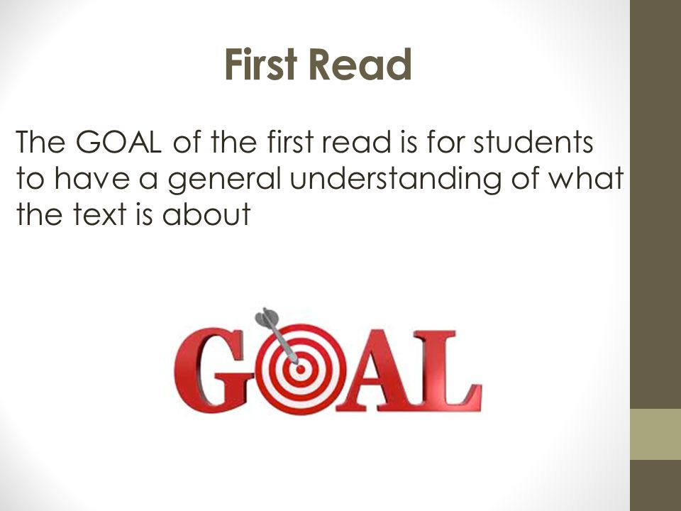 First Read The GOAL of the first read is for students to have a general understanding of what the text is about