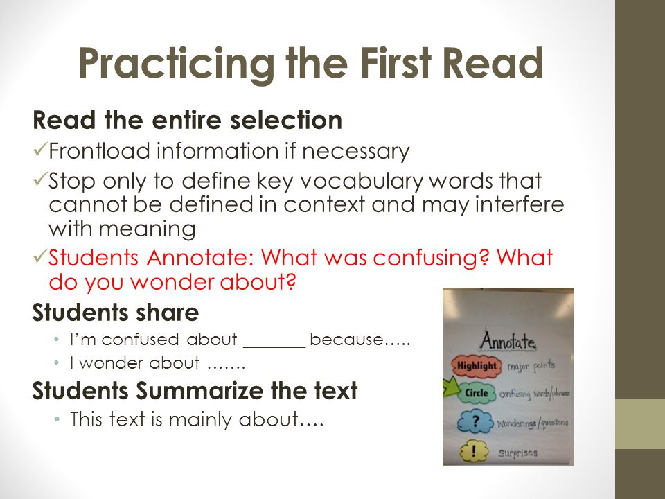 Practicing the First Read Read the entire selection Frontload information if necessary Stop only to define key vocabulary words that cannot be defined