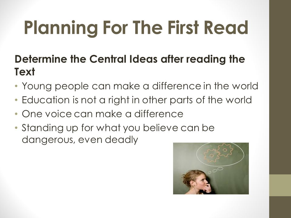 Planning For The First Read Determine the Central Ideas after reading the Text Young people can make a difference in the world Education is not a righ