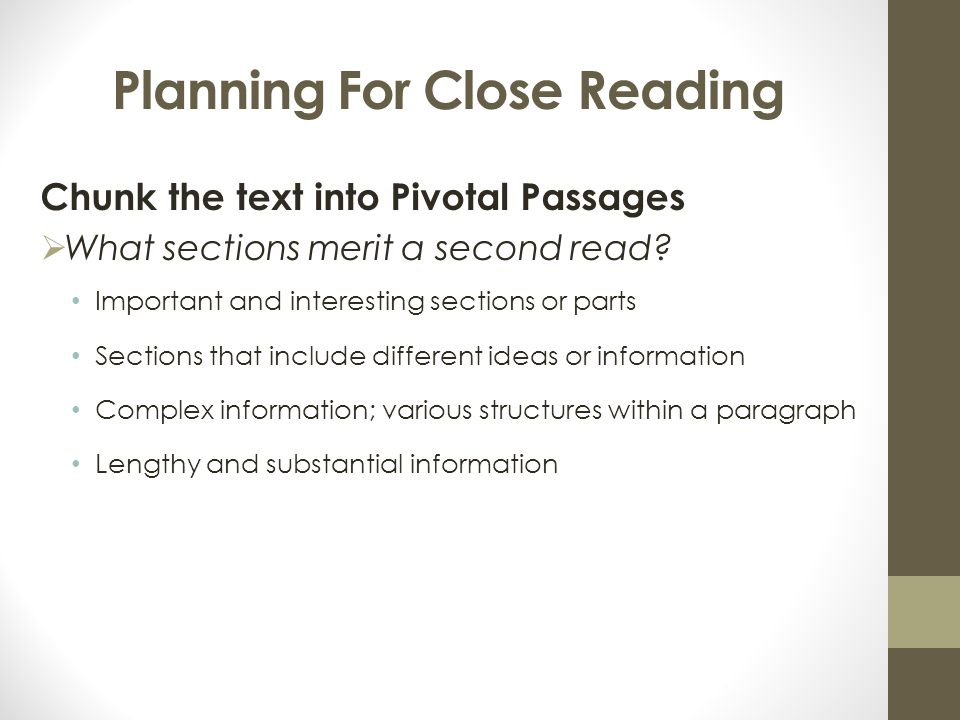 Planning For Close Reading Chunk the text into Pivotal Passages  What sections merit a second read? Important and interesting sections or parts Secti