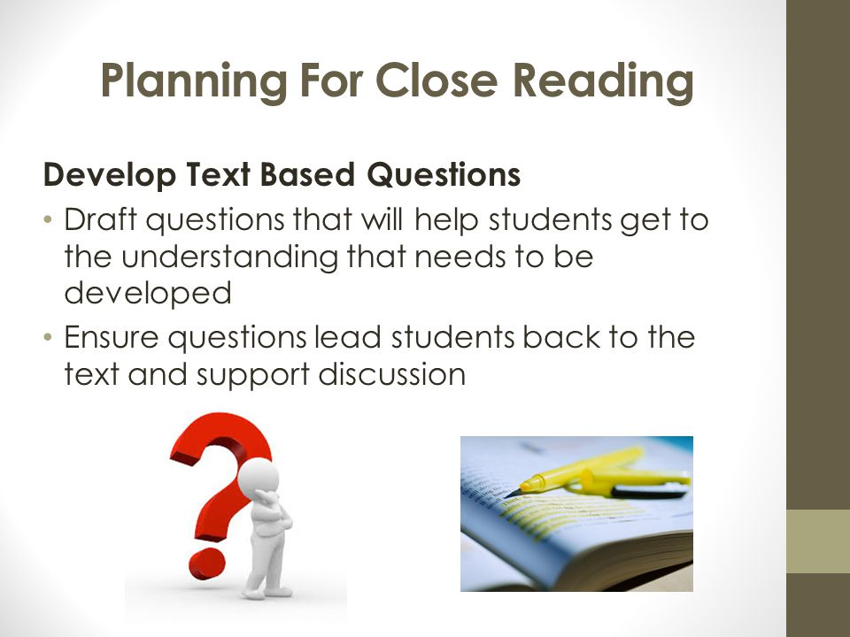 Planning For Close Reading Develop Text Based Questions Draft questions that will help students get to the understanding that needs to be developed En
