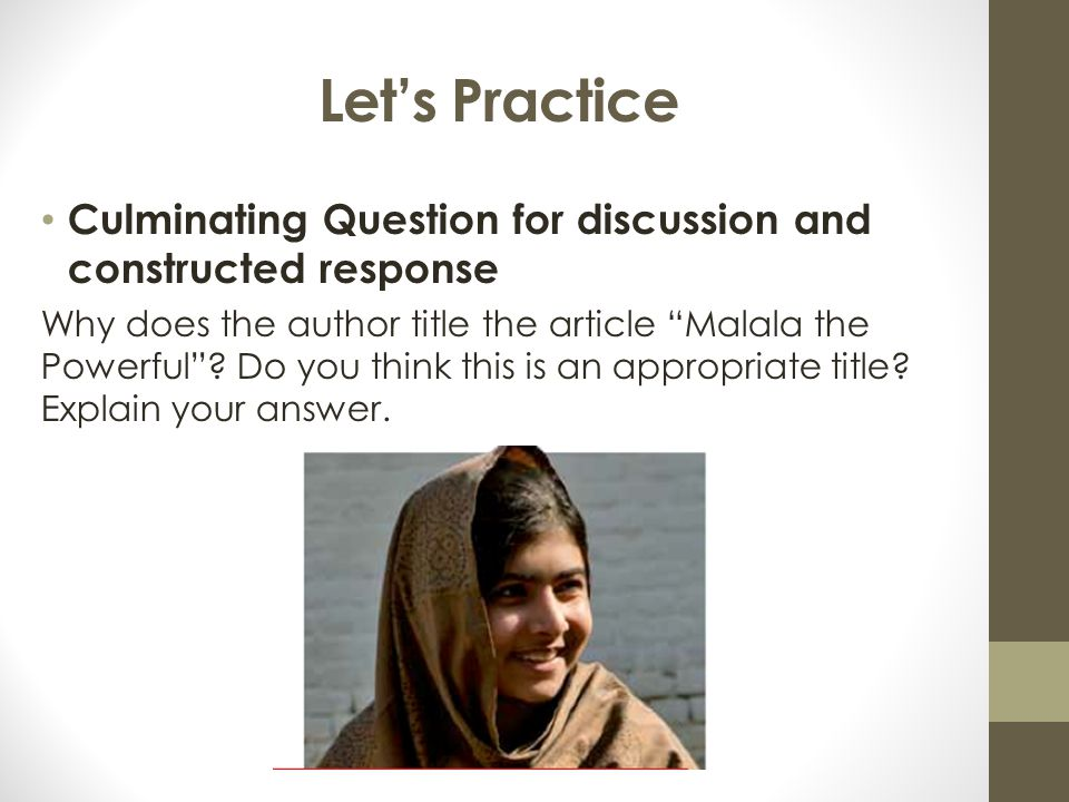 """Let's Practice Culminating Question for discussion and constructed response Why does the author title the article """"Malala the Powerful""""? Do you think"""