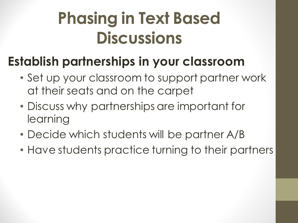 Phasing in Text Based Discussions Establish partnerships in your classroom Set up your classroom to support partner work at their seats and on the car