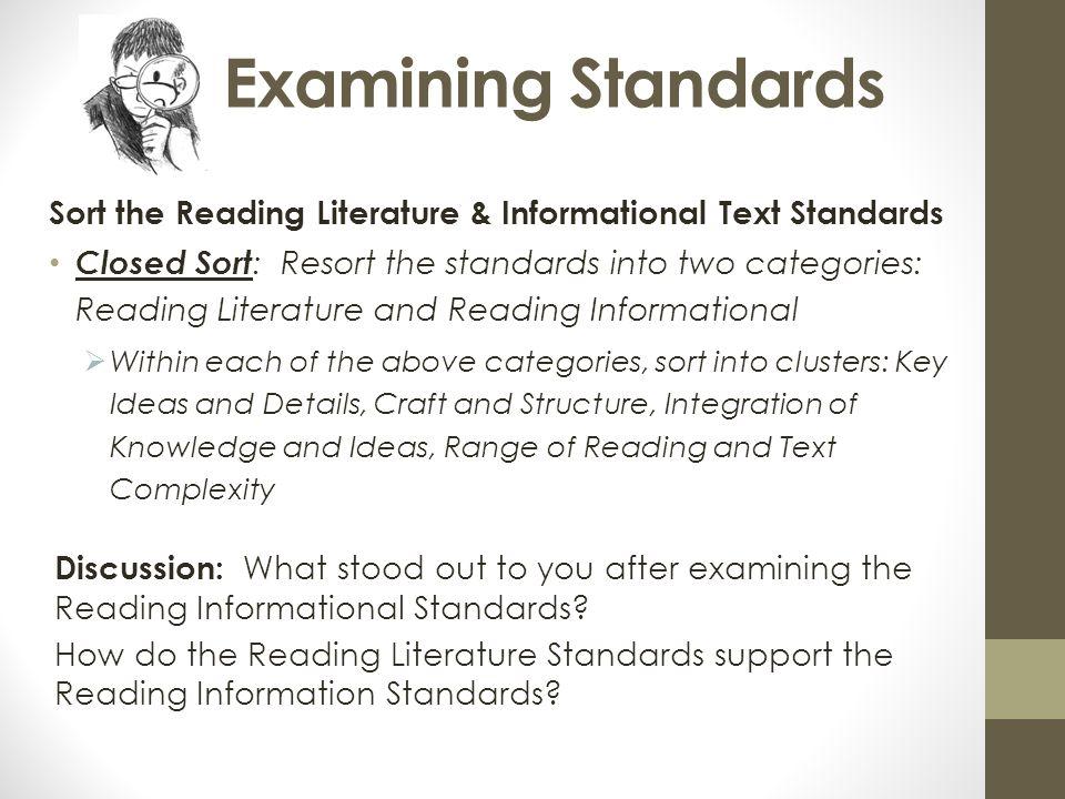 Examining Standards Sort the Reading Literature & Informational Text Standards Closed Sort : Resort the standards into two categories: Reading Literat