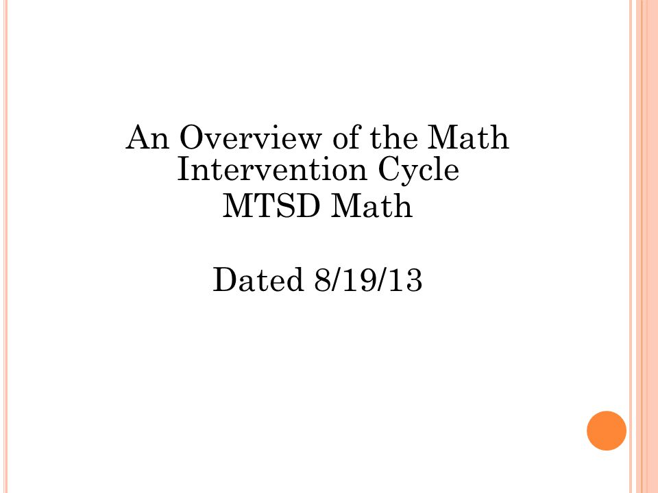 An Overview of the Math Intervention Cycle MTSD Math Dated 8/19/13
