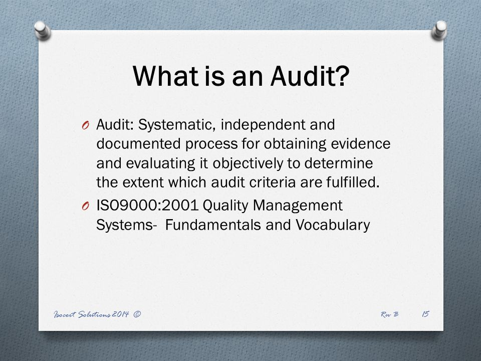 Isocert Solutions 2014 © Rev B What is an Audit.