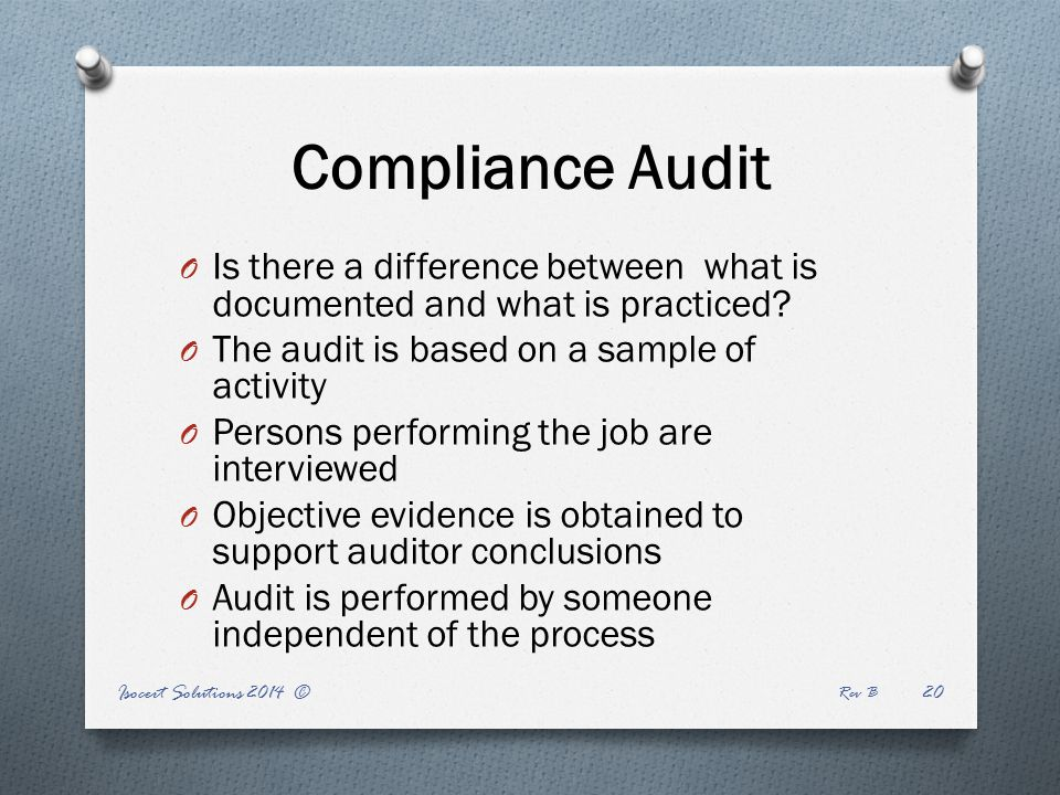 Compliance Audit O Is there a difference between what is documented and what is practiced.