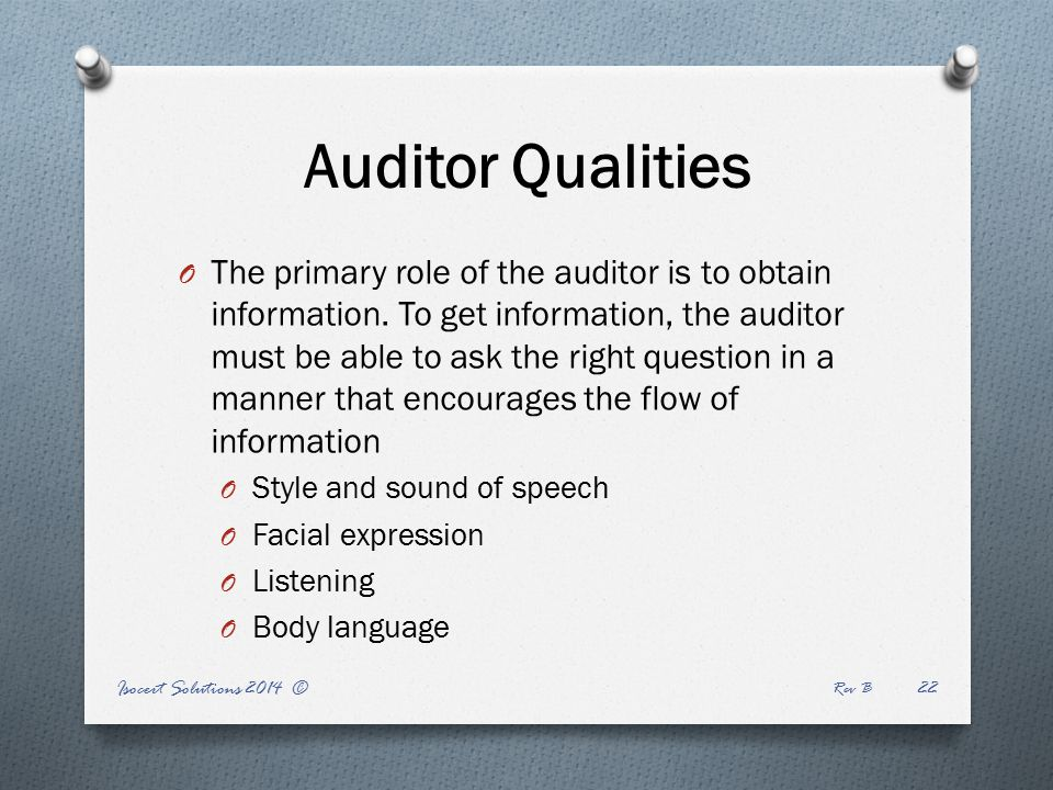Isocert Solutions 2014 © Rev B 22 Auditor Qualities O The primary role of the auditor is to obtain information.