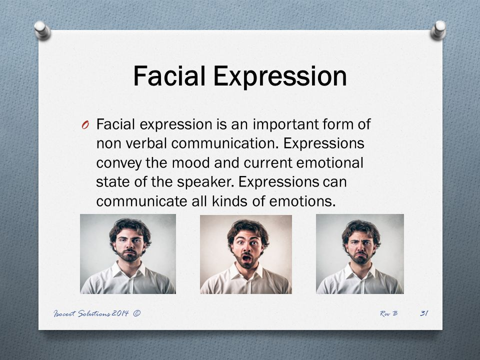Isocert Solutions 2014 © Rev B 31 Facial Expression O Facial expression is an important form of non verbal communication.