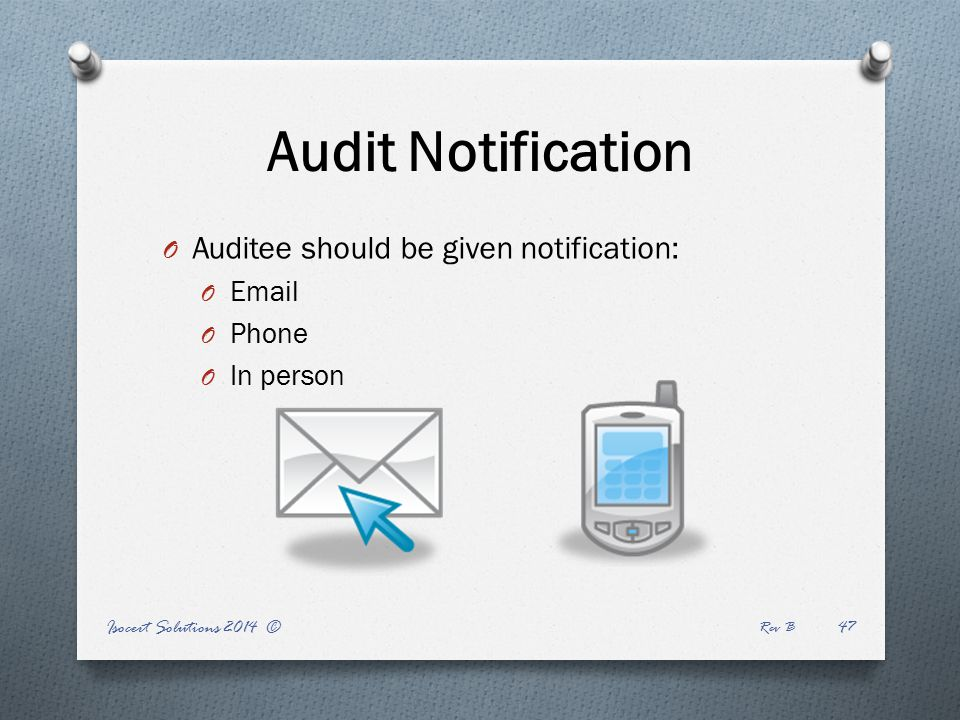Isocert Solutions 2014 © Rev B 47 Audit Notification O Auditee should be given notification: O Email O Phone O In person