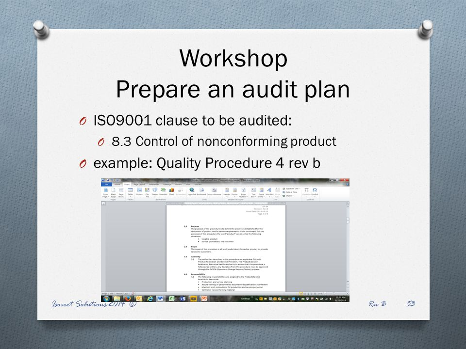 Isocert Solutions 2014 © Rev B 53 Workshop Prepare an audit plan O ISO9001 clause to be audited: O 8.3 Control of nonconforming product O example: Quality Procedure 4 rev b