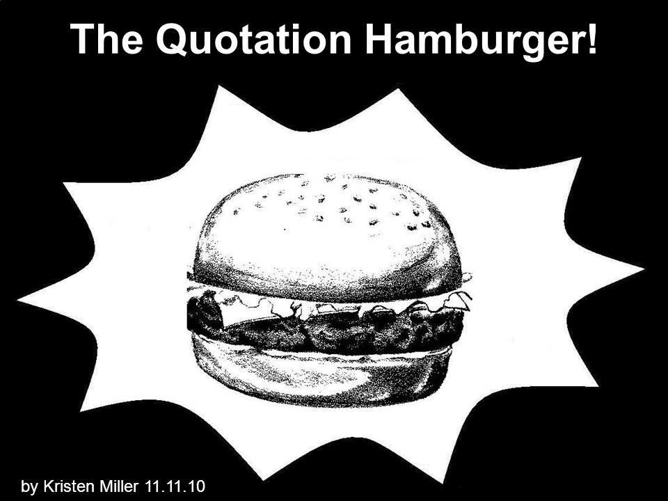 The Quotation Hamburger! by Kristen Miller 11.11.10