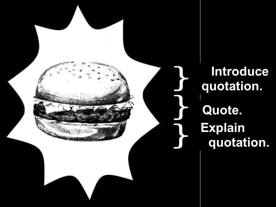 Introduce quotation. Quote. Explain quotation.