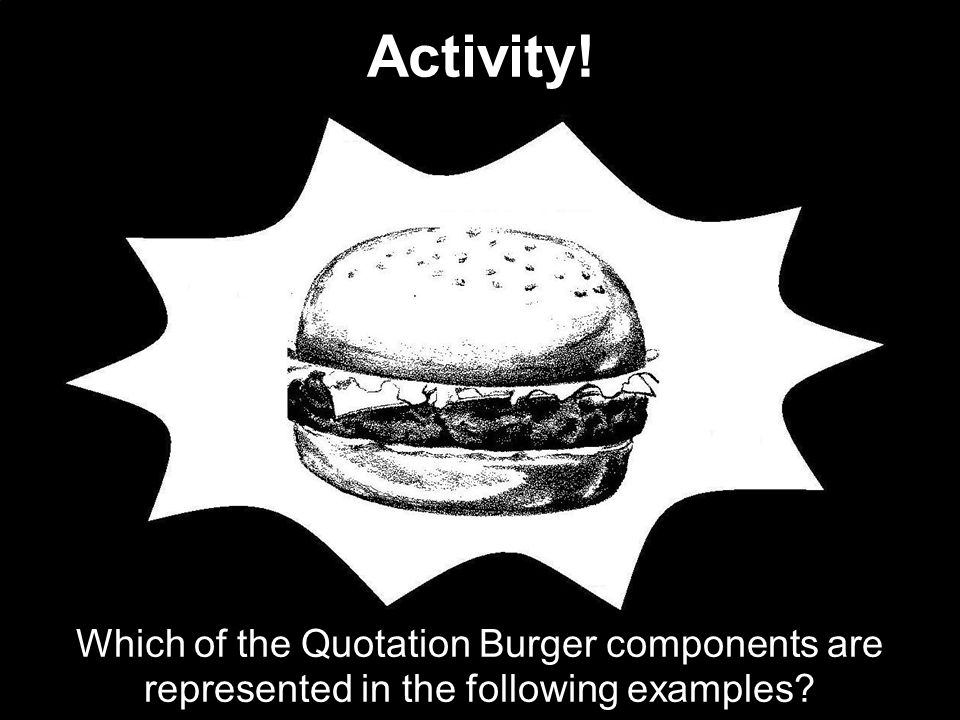 Activity! Which of the Quotation Burger components are represented in the following examples