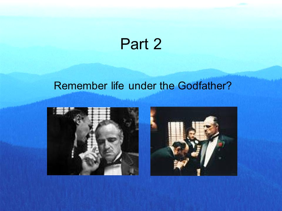 Part 2 Remember life under the Godfather?