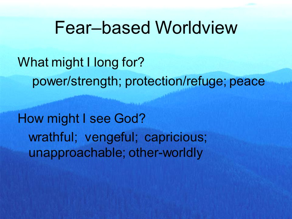 What might I long for? power/strength; protection/refuge; peace How might I see God? wrathful; vengeful; capricious; unapproachable; other-worldly Fea