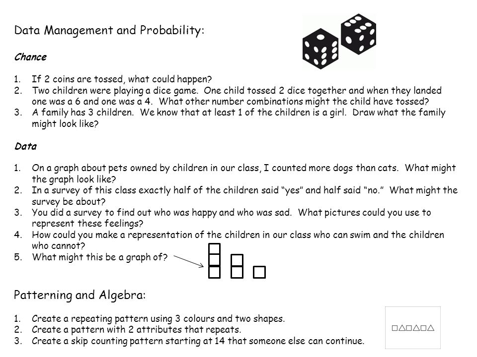 Data Management and Probability: Chance 1.If 2 coins are tossed, what could happen? 2.Two children were playing a dice game. One child tossed 2 dice t