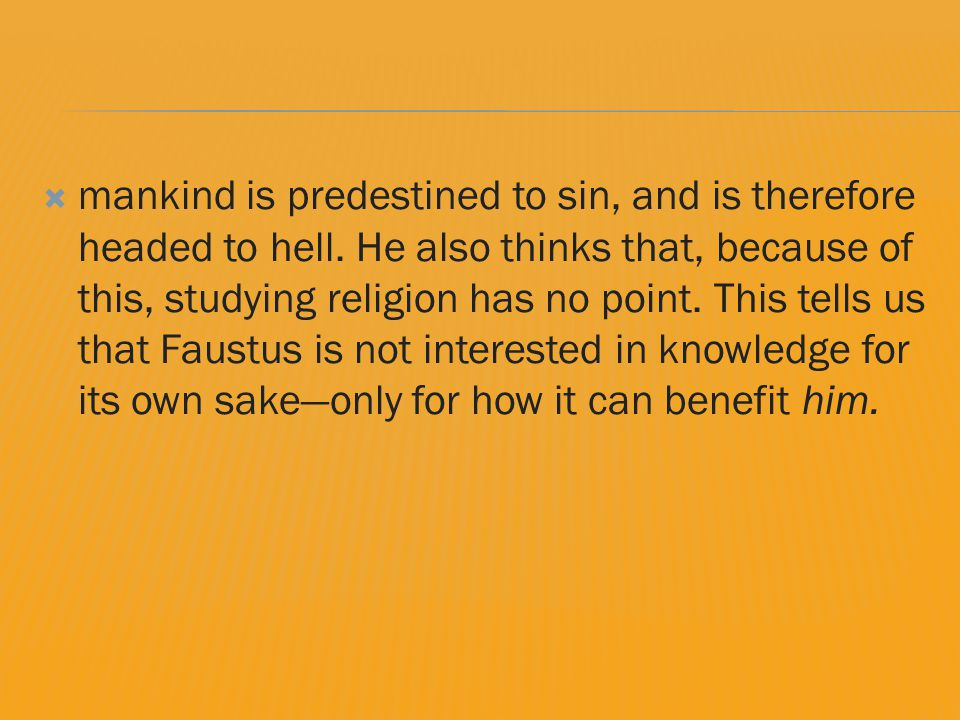  mankind is predestined to sin, and is therefore headed to hell.