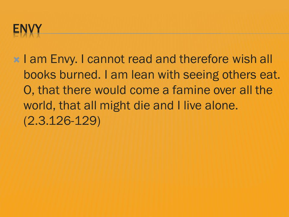  I am Envy. I cannot read and therefore wish all books burned.