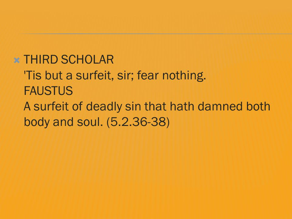  THIRD SCHOLAR Tis but a surfeit, sir; fear nothing.
