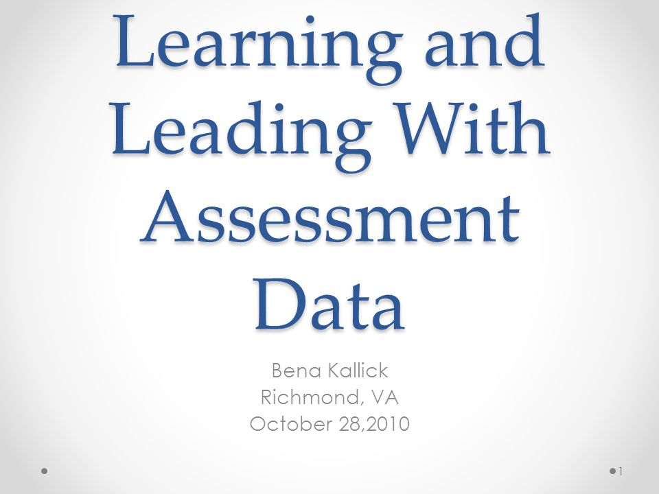 Learning and Leading With Assessment Data Bena Kallick Richmond, VA October 28,2010 1