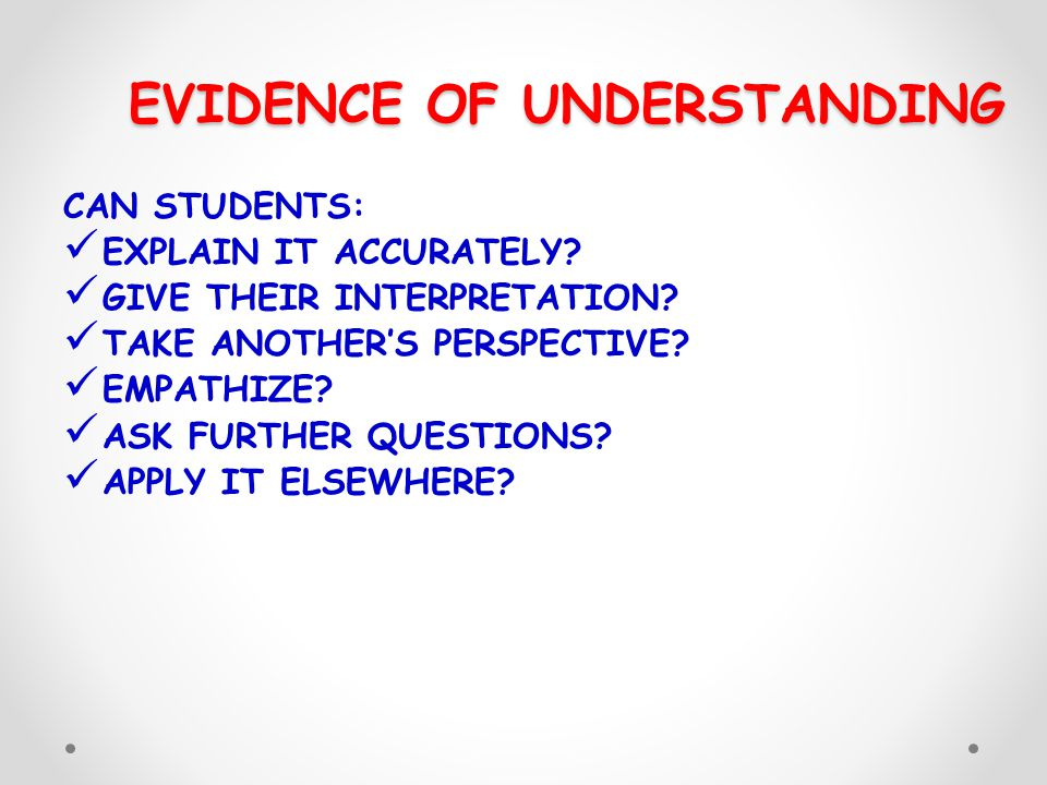 EVIDENCE OF UNDERSTANDING CAN STUDENTS: EXPLAIN IT ACCURATELY.