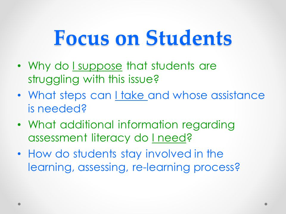 Focus on Students Why do I suppose that students are struggling with this issue.