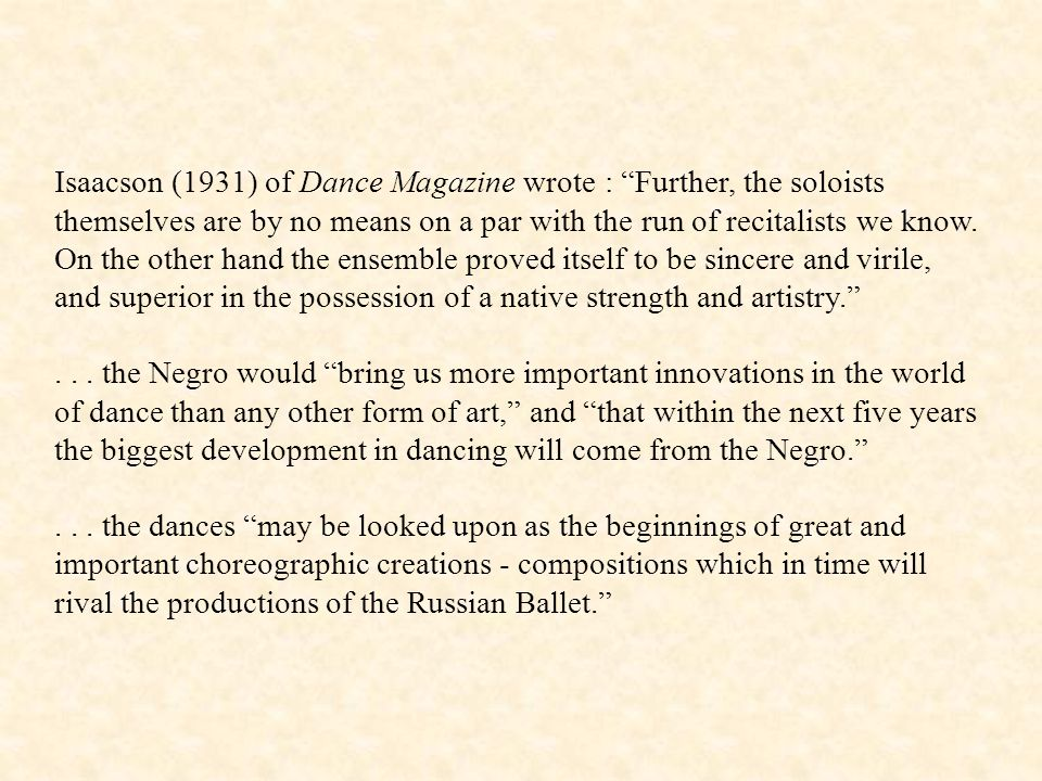 Isaacson (1931) of Dance Magazine wrote : Further, the soloists themselves are by no means on a par with the run of recitalists we know.